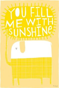 you fill me with sunshine!