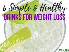 6 Simple and Healthy Drinks for Weight Loss