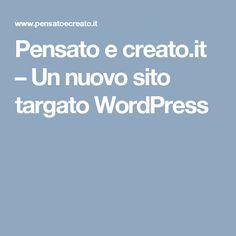 Pensato e creato.it – Un nuovo sito targato WordPress