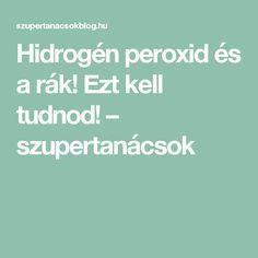 Hidrogén peroxid és a rák! Ezt kell tudnod! – szupertanácsok
