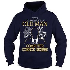 NEVER UNDERESTIMATE AN OLD MAN WITH A COMPUTER SCIENCE DEGREE TSHIRT HOODIE