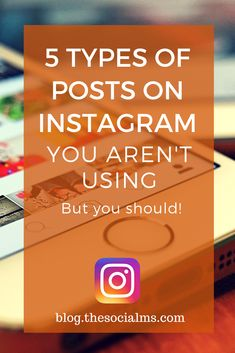 There is more to Instagram than sharing simple images. Here are 5 types of posts on Instagram that you should consider for more engagement and success. instagram post, instagram marketing tips, instagram features