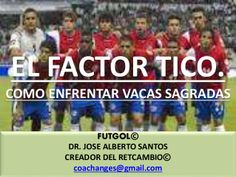 EL FACTOR TICO. COMO VENCER VACAS SAGRADAS by Dr. Jose Santos via slideshare
