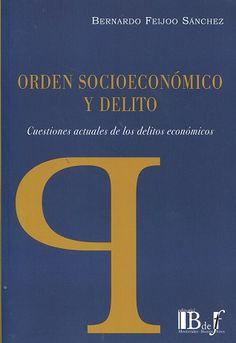 Orden socioeconómico y delito : cuestiones actuales de los delitos económicos / Bernardo Feijoo Sánchez