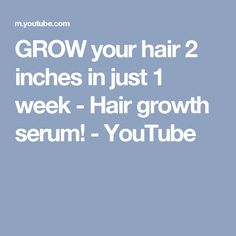 GROW your hair 2 inches in just 1 week - Hair growth serum! - YouTube