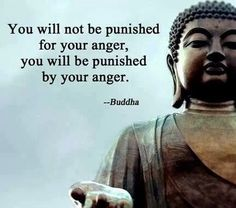 Buddha Quotes - You will not be punished for your anger. You will be punished by your anger. Great Quotes, Quotes To Live By, Me Quotes, Inspirational Quotes, Karma Quotes, Motivational Sayings, Yoga Quotes, Daily Quotes, Custom Vinyl Lettering