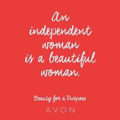 An independent woman is a beautiful woman. #BeautyforaPurpose Join Avon today at www.startavon.com Use code MKING7641