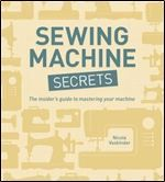 """Read """"Sewing Machine Secrets The Insider Guide to Mastering your Machine"""" by Nicole Vasbinder available from Rakuten Kobo. Get the most out of your sewing machine and learn tips and tricks from an expert! Sewing Machine Secrets is an indispens. Sewing Patterns For Kids, Mccalls Sewing Patterns, Simplicity Sewing Patterns, Sewing Hacks, Sewing Tutorials, Sewing Tips, Sewing Ideas, Sewing Projects, Sewing Machine Basics"""