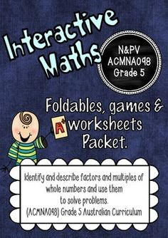 Australian Curriculum and common core aligned!!!This packet incorporates foldables, worksheets and board games for interactive notebooks. Alternatively it can be used as a regular lesson.  It covers the content required for the descriptor:Number & Place Value - ACMNA098 . - Identify and describe factors and multiples of whole numbers and use them to solve problems.How to use:Use the Learning goal page for the children to write the descriptor in their own words and or copy a new page for e...