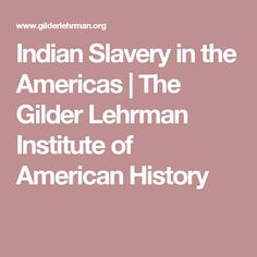 Indian Slavery in the Americas | The Gilder Lehrman Institute of American History