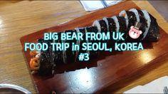 Big Bear Food Trip in Seoul, Korea #3 I 영국콤 서울 푸드트립 :)