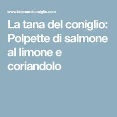 La tana del coniglio: Polpette di salmone al limone e coriandolo