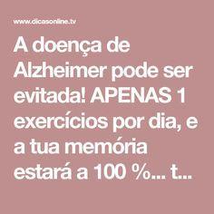 A doença de Alzheimer pode ser evitada! APENAS 1 exercícios por dia, e a tua memória estará a 100 %... tenta!