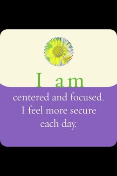 Self confidence affirmation for being centred and focused and feeling more secure.