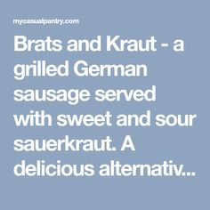 Brats and Kraut - a grilled German sausage served with sweet and sour sauerkraut. A delicious alternative to ordinary hot dogs or sausage. Healthy Sausage Recipes, Hamburger Recipes, Ground Beef Recipes, Cooking Recipes, Brat Sausage, Grilled Bratwurst, Sausage Seasoning, German Sausage, German Recipes