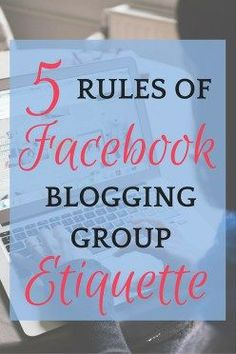 Facebook groups are a great place to learn the ins and outs of blogging, but there are some rules you need to know to be a welcome member of the group