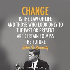 """""""Change is the law of life, & those who look only to the past or present will miss the future."""" - John F Kennedy Jfk Quotes, Kennedy Quotes, Quotable Quotes, Words Quotes, Funny Quotes, Qoutes, Sayings, Profound Quotes, Wise Quotes"""