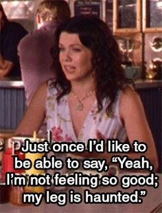 Gilmore girls: for once I'd like to say, yeah I feel weird, my leg is haunted Luke And Lorelai, Lorelai Gilmore, Babette Ate Oatmeal, Team Logan, Gilmore Girls Quotes, Girlmore Girls, Lauren Graham, Little Corner, Tv Quotes