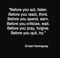 Ernest Hemmingway is my favorite author of all time. This quote is what I want to embody as I venture out into the real world.
