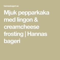 Mjuk pepparkaka med lingon & creamcheese frosting | Hannas bageri