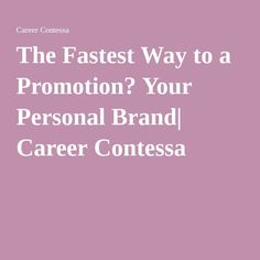 The Fastest Way to a Promotion? Your Personal Brand| Career Contessa