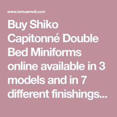 Buy Shiko Capitonné Double Bed Miniforms online available in 3 models and in 7 different finishings of lacquered wood or aniline. Discover our best price on Lomuarredi.com
