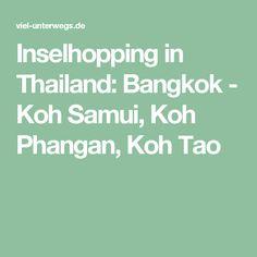 Inselhopping in Thailand: Bangkok - Koh Samui, Koh Phangan, Koh Tao