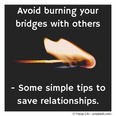 Sometimes when we're in arguments with people and are feeling strong emotions like anger and frustration, we can say and do things that go too far. When this happens, the other person can get so upset that you end up burning your bridges with them. How can we have robust discussions with people without doing permanent damage?