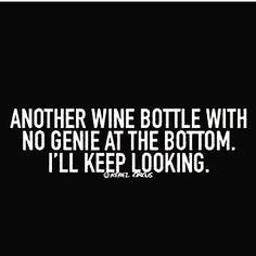 Still looking... #winequote #CocktailsNfitness #WineMemes