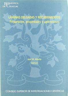 Láminas delgadas y recubrimientos : preparación, propiedades y aplicaciones / José M. Albella (editor) ; con la colaboración de O. Sánchez e I. Jiménez