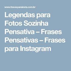 Legendas para Fotos Sozinha Pensativa – Frases Pensativas – Frases para Instagram