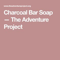 Charcoal Bar Soap — The Adventure Project