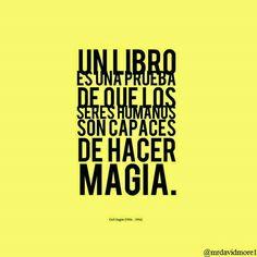 Un libro es una prueba de que los seres humanos son capaces de hacer magia. Carl Sagan (1934 - 1996). Astrónomo,  cosmólogo y escritor estadounidense.
