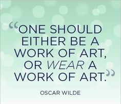 One should either be a work of art, or wear a work of art. -Oscar Wilde - One should either be a work of art, or wear a work of art. -Oscar Wilde Best Picture For jewelry i - Words Quotes, Art Quotes, Funny Quotes, Life Quotes, Inspirational Quotes, Sayings, Style Quotes, Lesson Quotes, Music Quotes