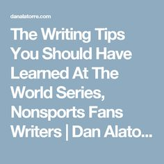 The Writing Tips You Should Have Learned At The World Series, Nonsports Fans Writers | Dan Alatorre - AUTHOR