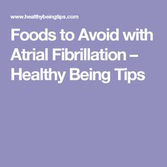 Foods to Avoid with Atrial Fibrillation – Healthy Being Tips