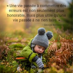 « Une vie passée à commettre des erreurs est non seulement plus honorable, mais plus utile qu'une vie passée à ne rien faire. » - George Bernard Shaw