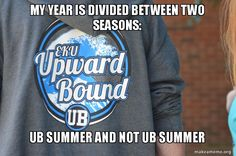 My year is divided between two seasons: UB summer and Not UB Summer - UB staff confession #1 | Make a Meme
