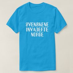 The Swedes invaded Norway in Norwegian blue T-Shirt A Norwegian text: Svenskene invaderte Norge, that can be translate to: The Swedes invaded Norway. This blue t-shirt can be customised to give it you own unique look. Norwegian Words, Foreign Words, The Swede, Custom Printed Shirts, Love Shirt, Fishing T Shirts, Gifts For Boys, Boy Gifts, Tshirt Colors