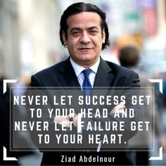 Ziad K Abdelnour is a activist, Philanthropist and also an regular panelist and speaker on private equity and venture capital topics. Best Inspirational Quotes, Success, Let It Be, Learning, Teaching, Education, Studying