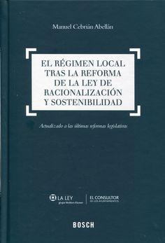 El régimen local tras la reforma de la ley de racionalización y sostenibilidad / Manuel Cebrián Abellán.     Bosch, 2014.