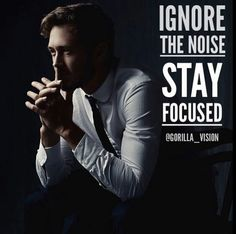 Ignore the noise .. stay focused