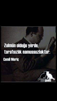 Zulmün olduğu yerde tarafsızlık namussusluktur Cemil Meriç