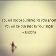 """You will not be punished for your anger, you will be punished by your anger"" #Buddha #zen #peace"