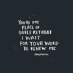 You are my place of quiet retreat - Psalm 119 Bible Verses Quotes, Bible Scriptures, Jesus Quotes, Quotes About Prayer, Worship Quotes, Forgiveness Quotes, Encouragement Quotes, Faith Quotes, The Words