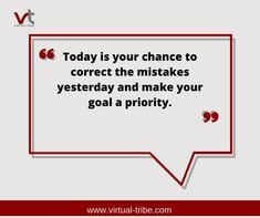 Today is your chance to correct the mistakes yesterday and make your goal a priority.😍😎🤩  #VirtualLove #VirtualTribe #SafeAtHome #StoptheSpread Virtual Assistant Services, Priorities, Mistakes, Goals, Make It Yourself, How To Make