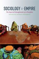 George Steinmetz - Sociology and Empire: The Imperial Entanglements of a Discipline
