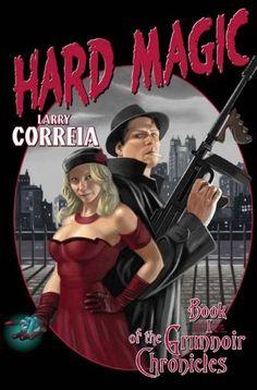 Amazon.com: Hard Magic: Book I of the Grimnoir Chronicles eBook: Larry Correia: Kindle Store