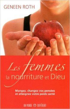 Les femmes, la nourriture et Dieu: Amazon.com: Geneen Roth: Books