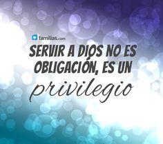 Servir a Dios es un privilegio